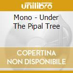 Mono - Under The Pipal Tree cd musicale di MONO