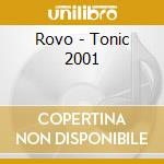 TONIC 2001                                cd musicale di ROVO
