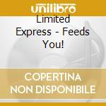 Limited Express - Feeds You! cd musicale di LIMITED EXPRESS (HAS