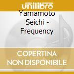 Yamamoto Seichi - Frequency cd musicale di Seiichi Yamamoto