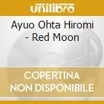 Ayuo Ohta Hiromi - Red Moon cd musicale di Hiroma Ayuo/ohta