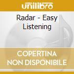 Radar - Easy Listening cd musicale di RADAR