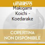 KOEDARAKE                                 cd musicale di MAKIGAMI KOICHI