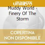Muddy World - Finery Of The Storm cd musicale di World Muddy