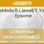 O.Yoshihide/B.Laswell/T.Yoshida - Episome cd musicale di OTOMO-LASWELL-YOSHIDA