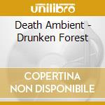 Death Ambient - Drunken Forest cd musicale di Ambient Death