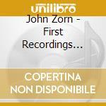 FIRST RECORDINGS                          cd musicale di John Zorn