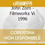 John Zorn - Filmworks Vi 1996 cd musicale di John Zorn