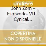 FILMWORKS VII - CYNICAL HYSTERIE TOUR     cd musicale di John Zorn