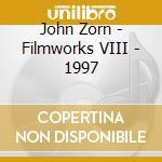 John Zorn - Filmworks VIII - 1997 cd musicale di John Zorn