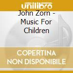 MUSIC FOR CHILDREN - 10TH ANNIVERSARY ED  cd musicale di John Zorn