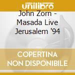 John Zorn - Masada Live Jerusalem '94 cd musicale di MASADA