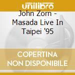 LIVE IN TAIPEI 1995                       cd musicale di MASADA