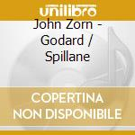 GODARD - SPILLANE                         cd musicale di John Zorn