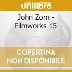 FILMWORKS XV - PROTOCOLS OF ZION          cd musicale di John Zorn