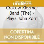 The Crakow Klezmer Band - Plays John Zorn cd musicale di CRACOW KLEZMER BAND