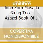 AZAZEL - BOOK OF ANGELS VOL. 2            cd musicale di MASADA STRING TRIO