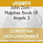 John Zorn - Malphas Book Of Angels 3 cd musicale di FELDMAN/COURVOISIER