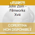 FILMWORKS XVIII - THE TREATMENT           cd musicale di John Zorn