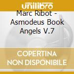 Marc Ribot - Asmodeus Book Angels V.7 cd musicale di Marc Ribot