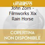 John Zorn - Filmworks Xix Rain Horse cd musicale di John Zorn