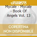 Mycale - Mycale - Book Of Angels Vol. 13 cd musicale di MYCALE