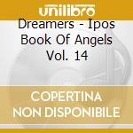 IPOS - BOOK OF ANGELS VOL. 14             cd musicale di DREAMERS