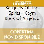 Banquets Of The Spirits - Caym Book Of Angels V.17 cd musicale di John Zorn
