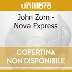 Nova express cd musicale di John Zorn