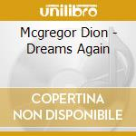 Mcgregor Dion - Dreams Again cd musicale di Dion Mcgregor