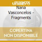 Nana Vasconcelos - Fragments cd musicale di Nana Vasconcelos
