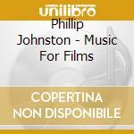 Phillip Johnston - Music For Films cd musicale di Phillip Johnston