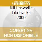 Bill Laswell - Filmtracks 2000 cd musicale di Bill Laswell