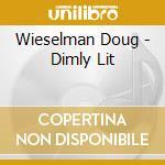 DIMLY LIT                                 cd musicale di Doug Wieselman