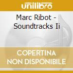 Marc Ribot - Soundtracks Ii cd musicale di Marc Ribot