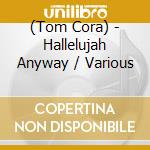 REMEMBERING TOM CORA - HALLELUJAH ANYWAY  cd musicale di Artisti Vari