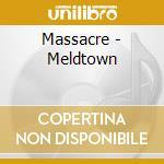 Massacre - Meldtown cd musicale di MASSACRE