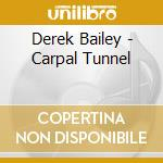 CARPAL TUNNEL                             cd musicale di BAILEY DEREK