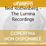 Ned Rothenberg - The Lumina Recordings cd musicale di Ned Rothenbrg