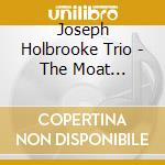 THE MOAT RECORDINGS                       cd musicale di HOLBROOKE JOSEPH TRI