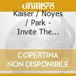 Kaiser / Noyes / Park - Invite The Spirit 2006 cd musicale di KAISER/NOYES/PARK
