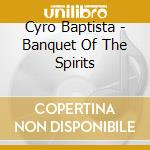 BANQUET OF THE SPIRITS                    cd musicale di Cyro Baptista