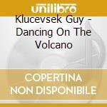 DANCING ON THE VOLCANO                    cd musicale di Guy Klucevsek