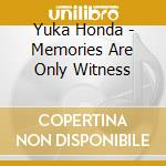 Yuka Honda - Memories Are Only Witness cd musicale di Yuka Honda