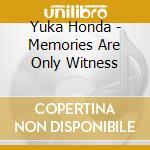 MEMORIES ARE YOU MY ONLY WITNESS          cd musicale di Yuka Honda