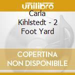 Carla Kihlstedt - 2 Foot Yard cd musicale di Carla Kihlstedt