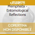 Memphista - Entomological Reflections cd musicale di MEPHISTA