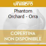 Phantom Orchard - Orra cd musicale di Orchard Phantom