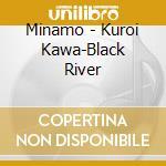 Minamo - Kuroi Kawa-Black River cd musicale di MINAMO