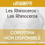 Les rhinoceros cd musicale di Rhinoceros Les